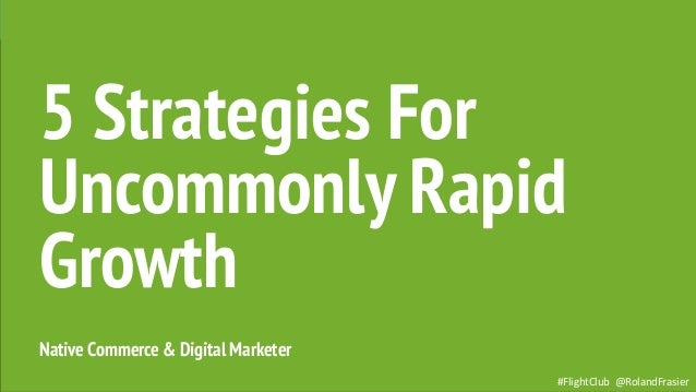 #FlightClub @RolandFrasier Native Commerce & Digital Marketer 5 Strategies For Uncommonly Rapid Growth