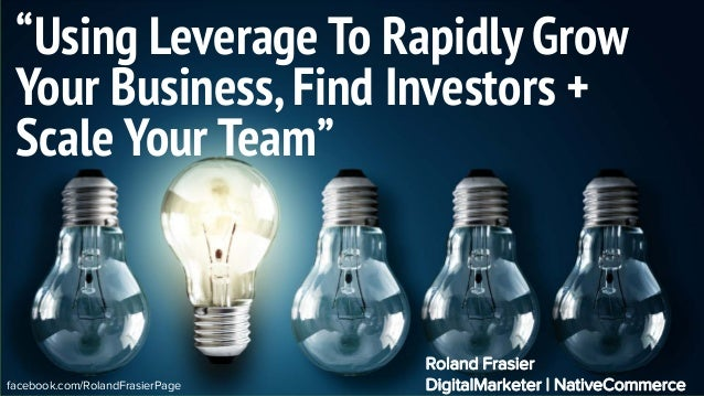 "facebook.com/RolandFrasierPage ""Using Leverage To Rapidly Grow Your Business,Find Investors + Scale Your Team"" Roland Fras..."