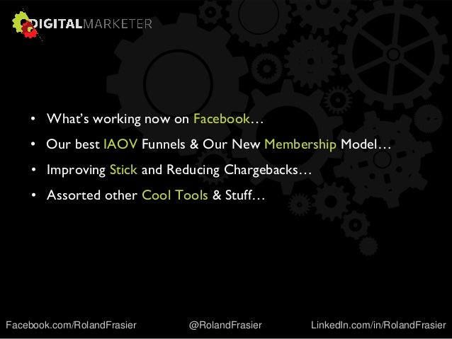 • What's working now on Facebook… • Our best IAOV Funnels & Our New Membership Model… • Improving Stick and Reducing Charg...