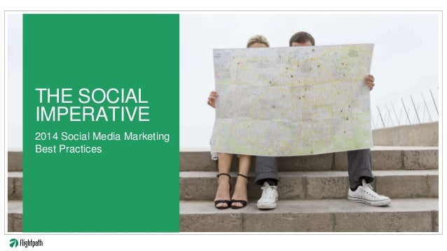 THE SOCIAL IMPERATIVE 2014 Social Media Marketing Best Practices