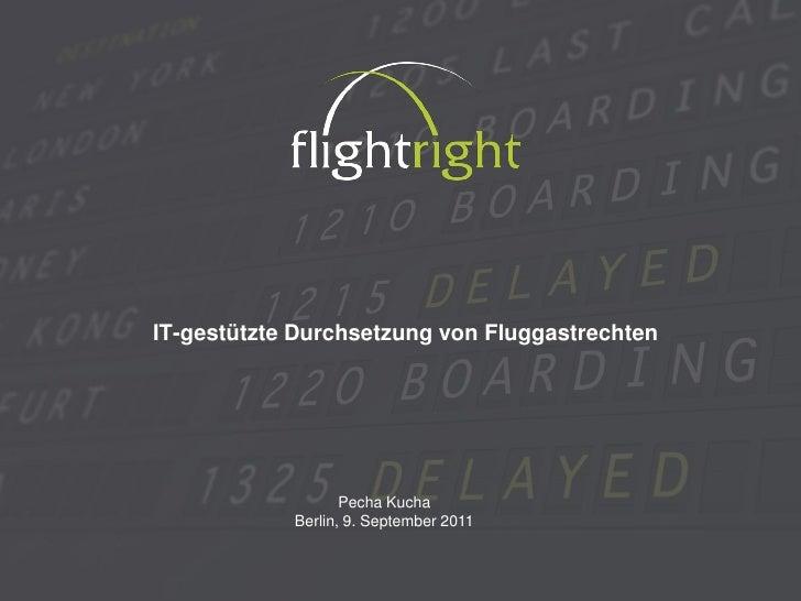 IT-gestützte Durchsetzung von Fluggastrechten                   Pecha Kucha            Berlin, 9. September 2011