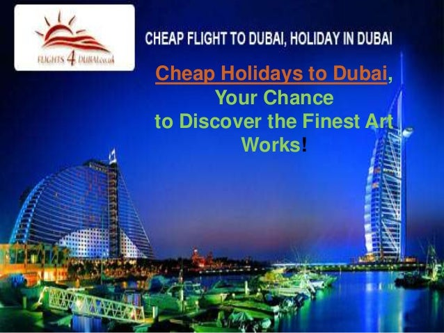 Cheap Holidays to Dubai, Your Chance to Discover the Finest Art Works!