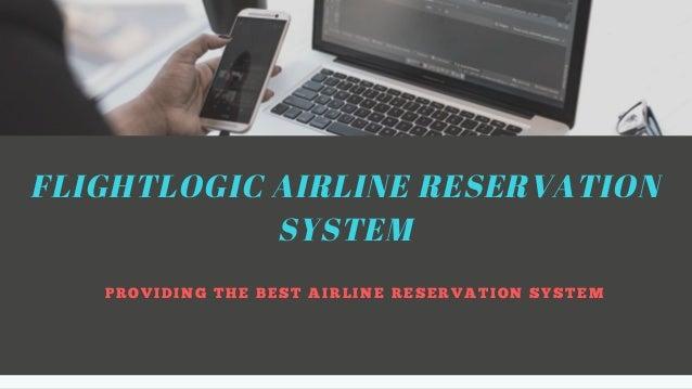 FLIGHTLOGIC AIRLINE RESERVATION SYSTEM P R O V I D I N G T H E B E S T A I R L I N E R E S E R V A T I O N S Y S T E M