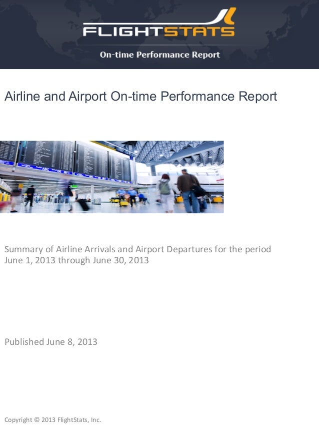 June	   2013	    Copyright	   ©	   2013	   FlightStats,	   Inc.	    Airline and Airport On-time Performance Report Summary...
