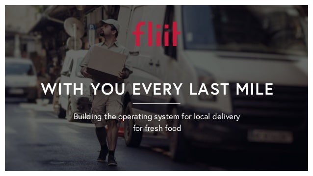 WITH YOU EVERY LAST MILE Building the operating system for local delivery for fresh food
