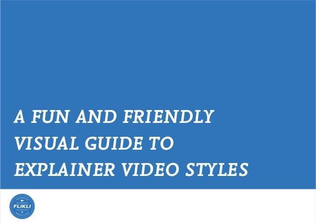 A FUN AND FRIENDLY VISUAL GUIDE TO EXPLAINER VIDEO STYLES