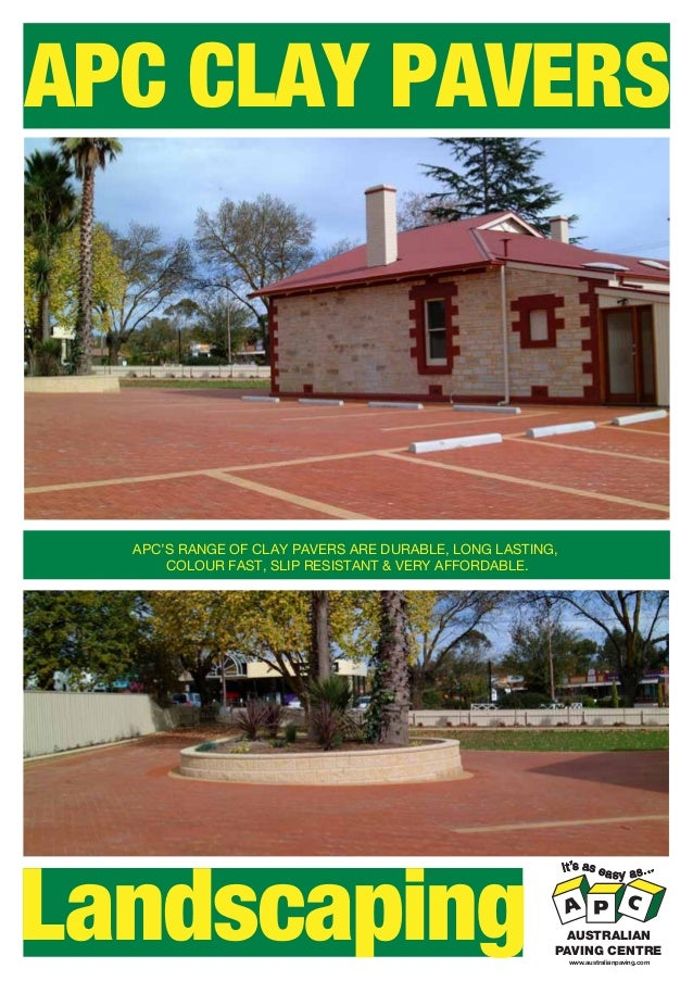 APC CLAY PAVERS Landscaping APC'S RANGE OF CLAY PAVERS ARE DURABLE, LONG LASTING, COLOUR FAST, SLIP RESISTANT & VERY AFFOR...
