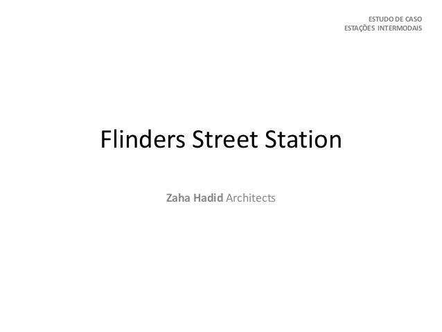Flinders Street Station Zaha Hadid Architects ESTUDO DE CASO ESTAÇÕES INTERMODAIS