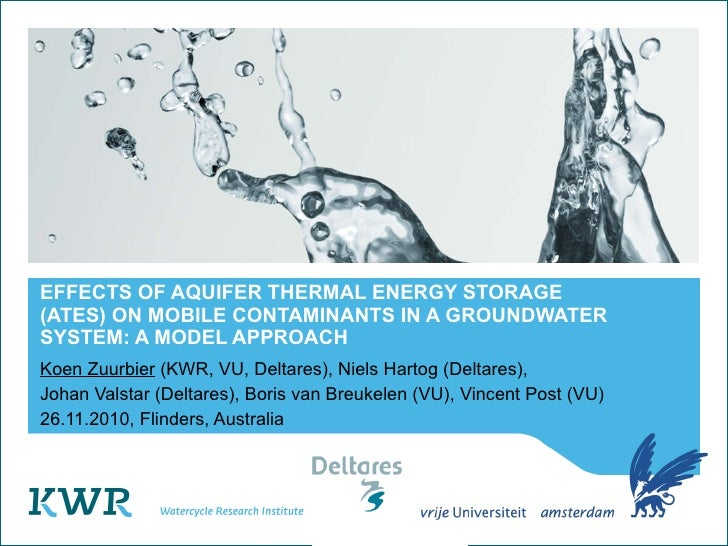 EFFECTS OF AQUIFER THERMAL ENERGY STORAGE  (ATES) ON MOBILE CONTAMINANTS IN A GROUNDWATER SYSTEM: A MODEL APPROACH Koen Zu...