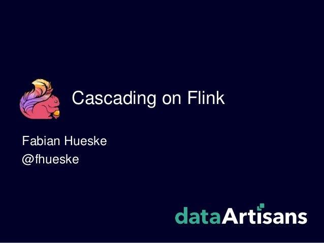 Cascading on Flink Fabian Hueske @fhueske