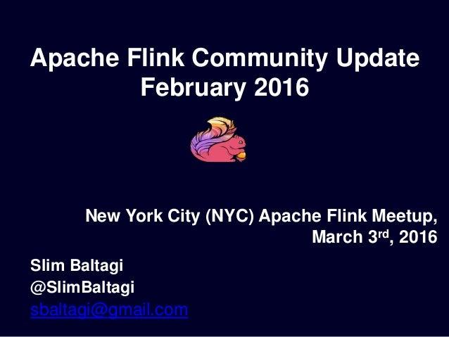 Apache Flink Community Update February 2016 Slim Baltagi @SlimBaltagi sbaltagi@gmail.com New York City (NYC) Apache Flink ...