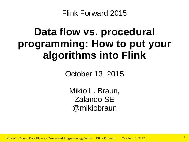 October 13, 2015Mikio L. Braun, Data Flow vs. Procedural Programming, Berlin Flink Forward 1 Flink Forward 2015 Data flow ...