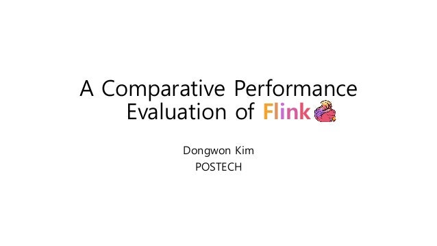 A Comparative Performance Evaluation of Flink Dongwon Kim POSTECH