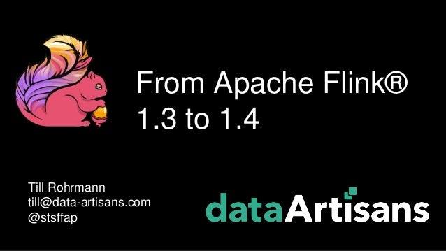 Till Rohrmann till@data-artisans.com @stsffap From Apache Flink® 1.3 to 1.4