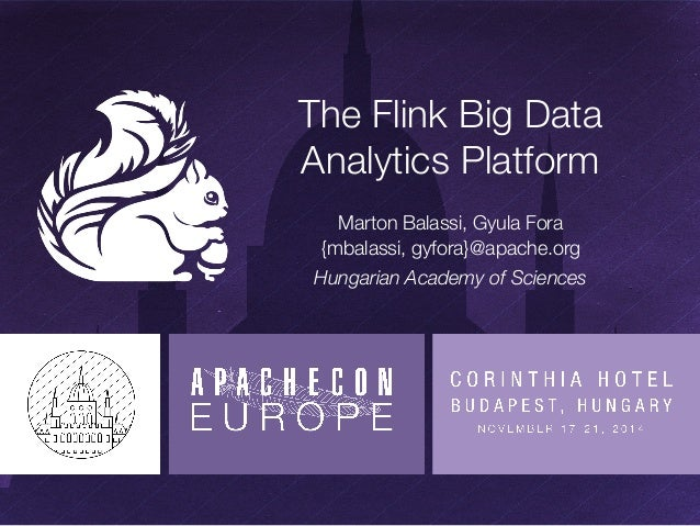 "The Flink Big Data  Analytics Platform  Marton Balassi, Gyula Fora""  {mbalassi, gyfora}@apache.org  Hungarian Academy of S..."
