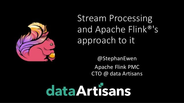 Stream Processing and Apache Flink®'s approach to it @StephanEwen Apache Flink PMC CTO @ data Artisans