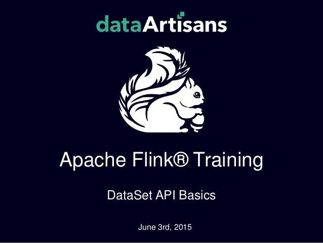 Apache Flink® Training DataSet API Basics June 3rd, 2015
