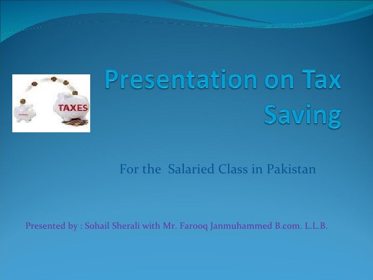 For the  Salaried Class in Pakistan Presented by : Sohail Sherali with Mr. Farooq Janmuhammed B.com. L.L.B.