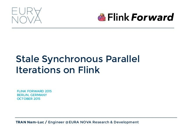 Stale Synchronous Parallel Iterations on Flink TRAN Nam-Luc / Engineer @EURA NOVA Research & Development FLINK FORWARD 201...