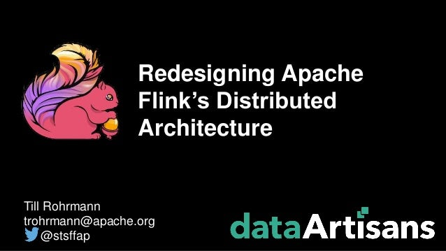 Till Rohrmann trohrmann@apache.org @stsffap Redesigning Apache Flink's Distributed Architecture