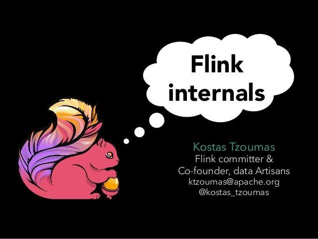 Flink  internals  Kostas Tzoumas  Flink committer &  Co-founder, data Artisans  ktzoumas@apache.org  @kostas_tzoumas