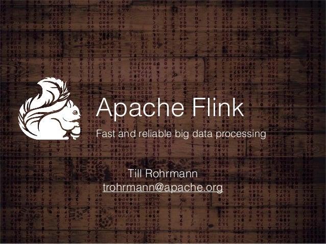 Apache Flink  Fast and reliable big data processing  Till Rohrmann  trohrmann@apache.org