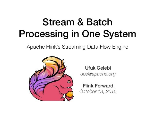 Ufuk Celebi uce@apache.org Flink Forward October 13, 2015 Stream & Batch Processing in One System Apache Flink's Streaming...
