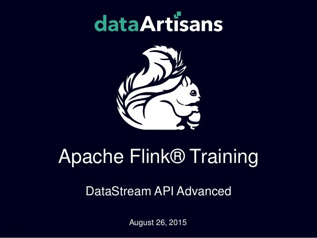 Apache Flink® Training DataStream API Advanced August 26, 2015