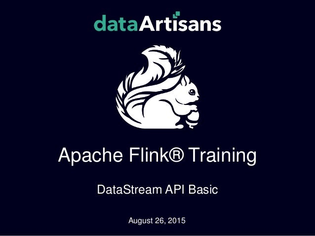 Apache Flink® Training DataStream API Basic August 26, 2015