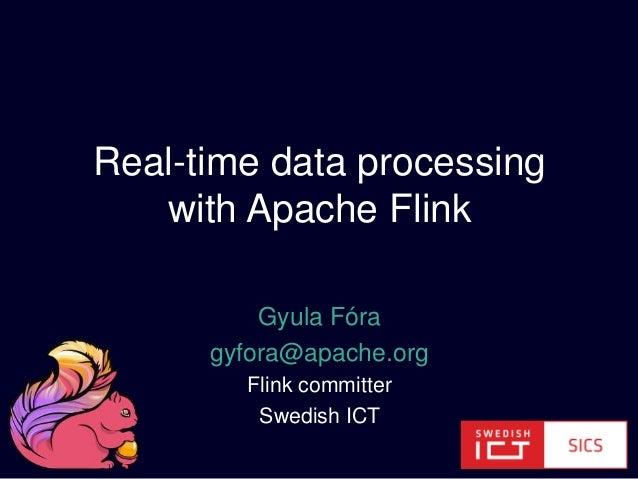 Gyula Fóra gyfora@apache.org Flink committer Swedish ICT Real-time data processing with Apache Flink