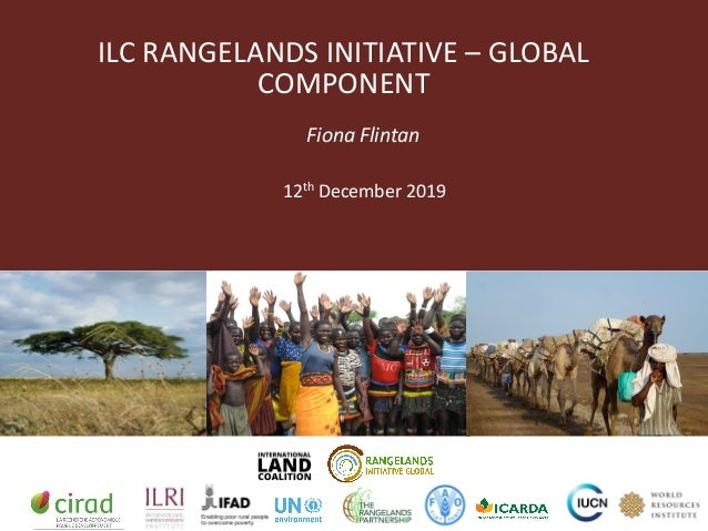 ILC RANGELANDS INITIATIVE – GLOBAL COMPONENT Fiona Flintan 12th December 2019