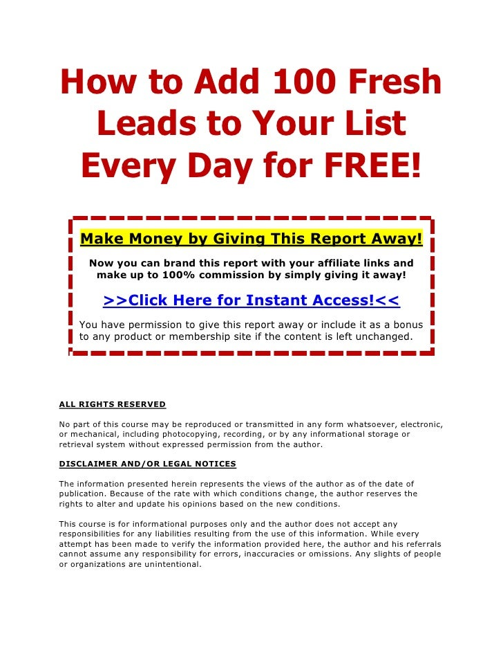 How to Add 100 Fresh   Leads to Your List  Every Day for FREE!      Make Money by Giving This Report Away!        Now you ...