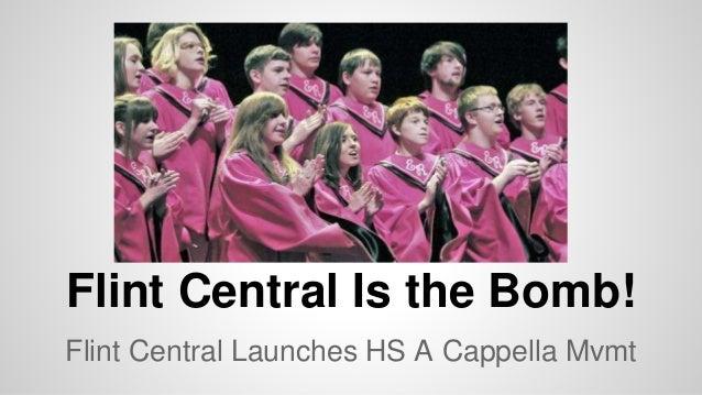Flint Central Is the Bomb! Flint Central Launches HS A Cappella Mvmt