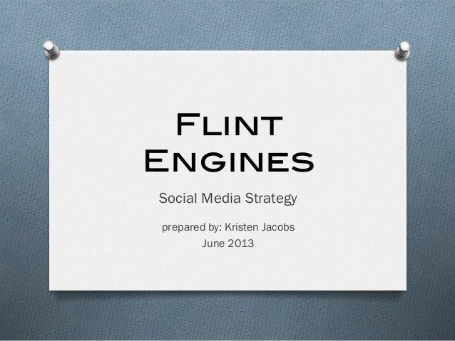 FlintEngines!Social Media Strategyprepared by: Kristen JacobsJune 2013