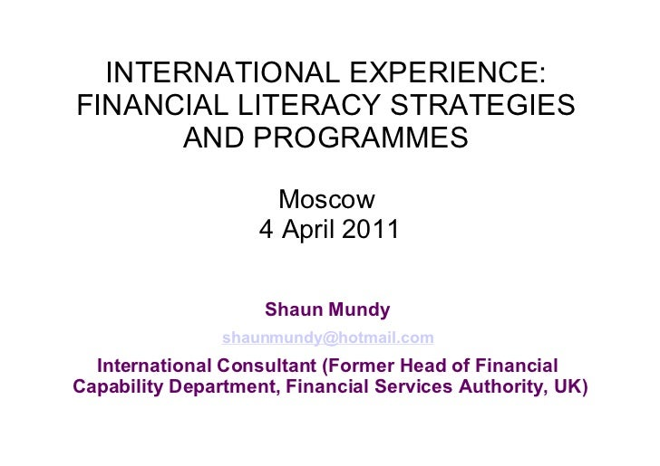 INTERNATIONAL EXPERIENCE:FINANCIAL LITERACY STRATEGIES       AND PROGRAMMES                      Moscow                   ...
