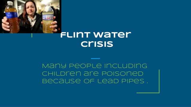 Flint water crisis Many people including children are poisoned because of lead pipes .