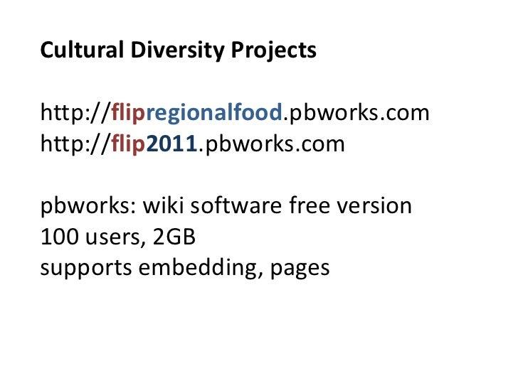 Cultural Diversity Projectshttp://flipregionalfood.pbworks.comhttp://flip2011.pbworks.compbworks: wikisoftwarefreeversion1...
