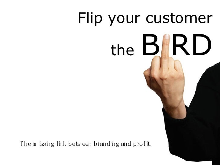 Flip your customer   the   B RD The missing link between branding and profit.