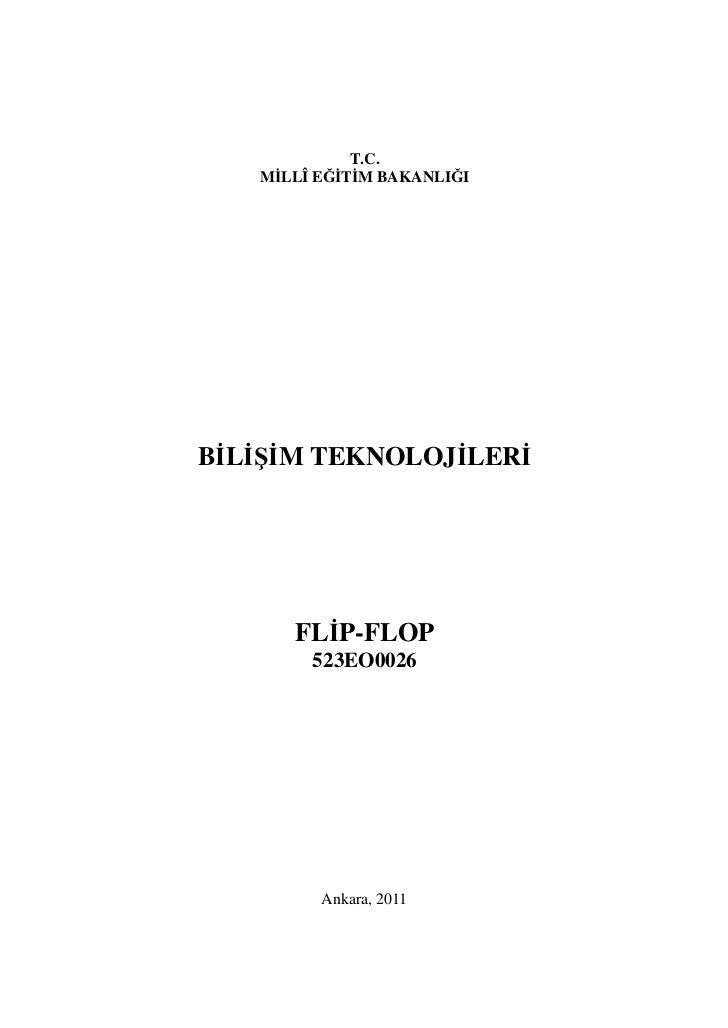 T.C.   MİLLÎ EĞİTİM BAKANLIĞIBİLİŞİM TEKNOLOJİLERİ      FLİP-FLOP        523EO0026         Ankara, 2011