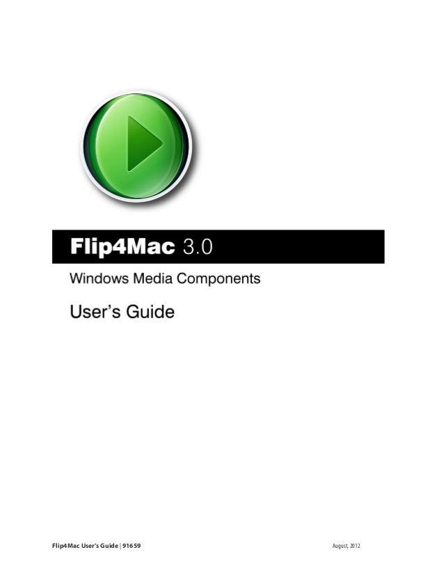 Flip4Mac User's Guide Version 3.0Flip4Mac User's Guide | 91659                       August, 2012