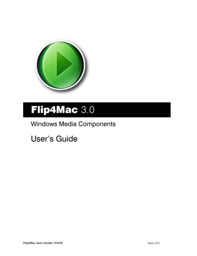 Flip4Mac User's Guide | 91659 August, 2012 Flip4Mac User's Guide Version 3.0
