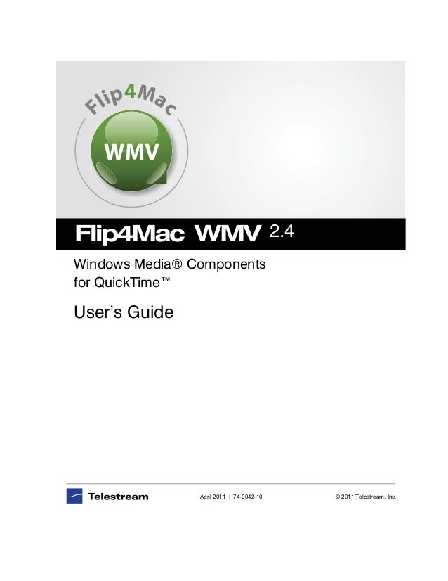 April 2011 | 74-0042-10 © 2011 Telestream, Inc. 2.4 Windows Media® Components for QuickTime™ User's Guide WMV Mp ail cF 4