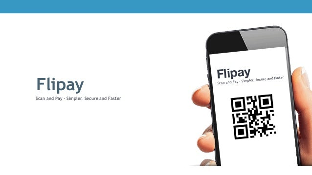 Flipay Scan and Pay - Simpler, Secure and Faster Flipay Scan and Pay - Simpler, Secure and Faster