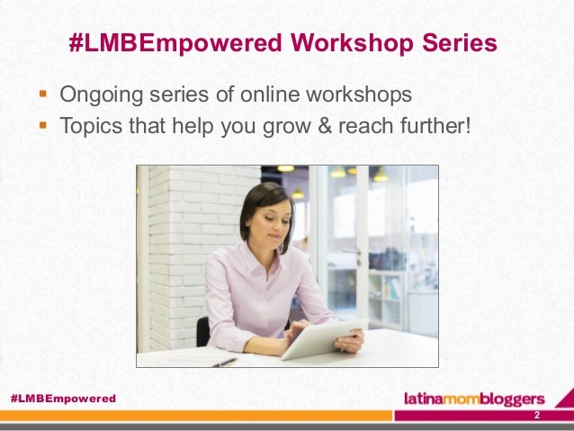 #LMBEmpowered Workshop Series ! Ongoing series of online workshops ! Topics that help you grow & reach further! 2 #LMBEm...