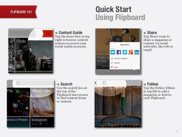 FLIPBOARD 101 5 ! < Search Use the search box at the top of the Flipboard start screen to find content items or sources. !...