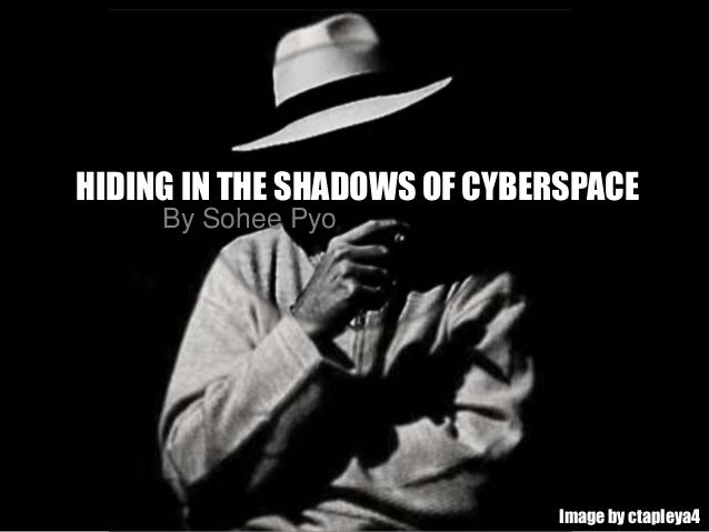 HIDING IN THE SHADOWS OF CYBERSPACEImage by ctapleya4By Sohee Pyo
