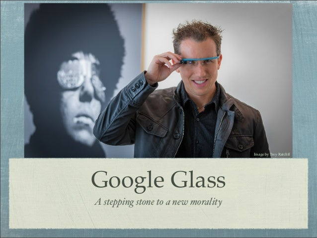 Google GlassA stepping stone to a new moralityImage by Trey Ratcliff