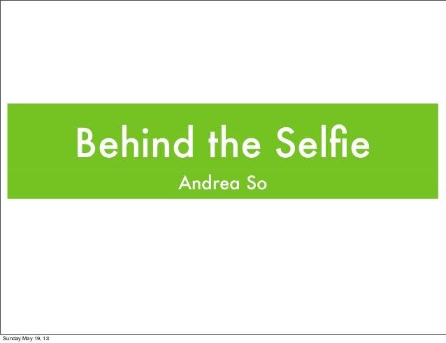 Behind the SelfieAndrea SoSunday May 19, 13