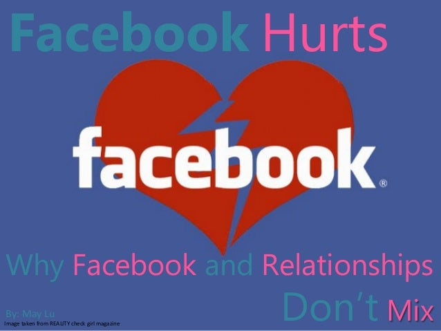 Facebook Hurts Why Facebook and Relationships Don't MixImage taken from REALITY check girl magazine By: May Lu