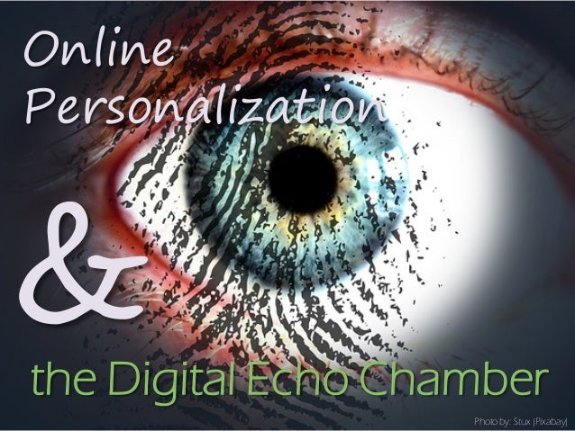 Online Personalization Photo by: Stux (Pixabay) &the Digital Echo Chamber